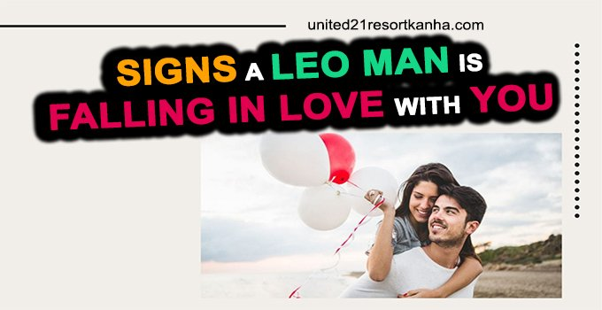 In you a is with love man signs leo falling For the